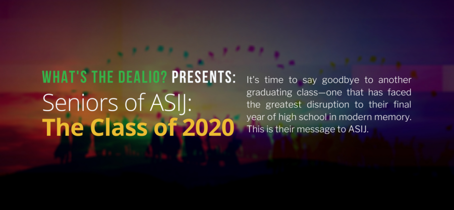What's the Dealio? – Episode 26: Seniors of ASIJ – Class of 2020